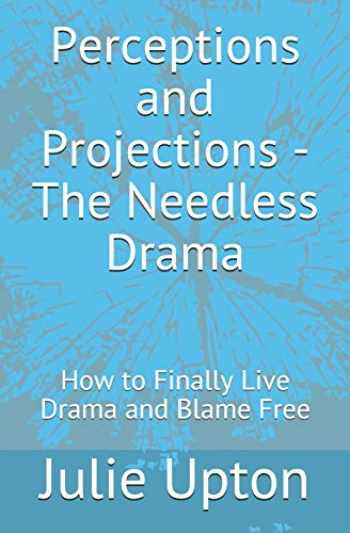 9781099053269-1099053269-Perceptions and Projections - The Needless Drama: How to Finally Live Drama and Blame Free