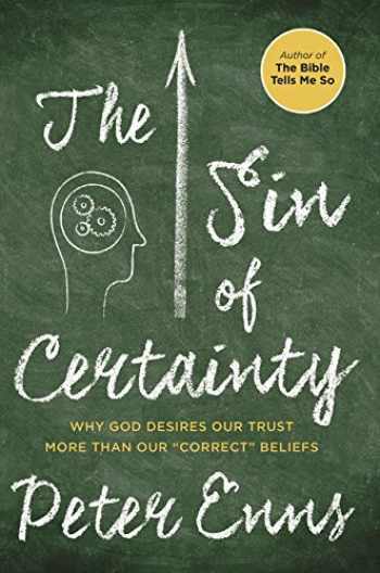 "9780062272089-006227208X-The Sin of Certainty: Why God Desires Our Trust More Than Our ""Correct"" Beliefs"