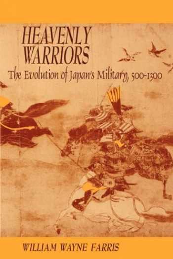 9780674387041-067438704X-Heavenly Warriors: The Evolution of Japan's Military, 500-1300 (Harvard East Asian Monographs)