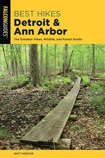 9781493038404-1493038400-Best Hikes Detroit and Ann Arbor: The Greatest Views, Wildlife, and Forest Strolls (Best Hikes Near Series)