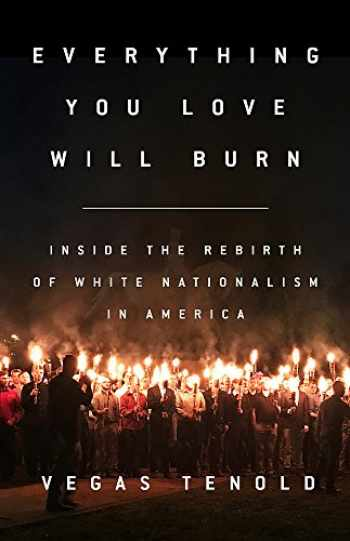 9781568589947-1568589948-Everything You Love Will Burn: Inside the Rebirth of White Nationalism in America