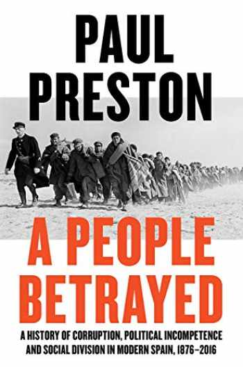 9780871408686-0871408686-A People Betrayed: A History of Corruption, Political Incompetence and Social Division in Modern Spain