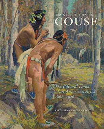 9780806161020-0806161027-Eanger Irving Couse: The Life and Times of an American Artist, 1866–1936 (Volume 34) (The Charles M. Russell Center Series on Art and Photography of the American West)