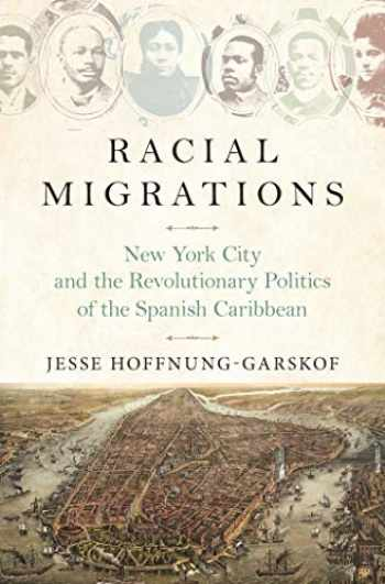 9780691183534-0691183538-Racial Migrations: New York City and the Revolutionary Politics of the Spanish Caribbean