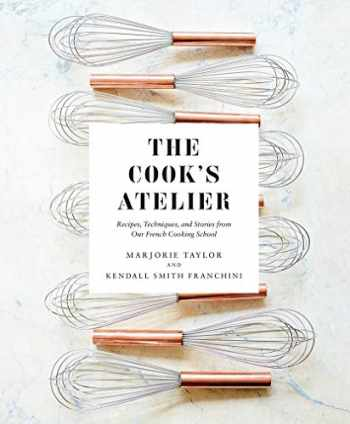 9781419728952-1419728954-The Cook's Atelier: Recipes, Techniques, and Stories from Our French Cooking School