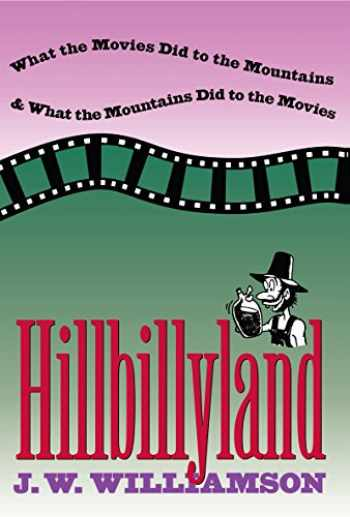 9780807845035-0807845035-Hillbillyland: What the Movies Did to the Mountains and What the Mountains Did to the Movies