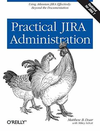 9781449305413-1449305415-Practical JIRA Administration: Using JIRA Effectively: Beyond the Documentation