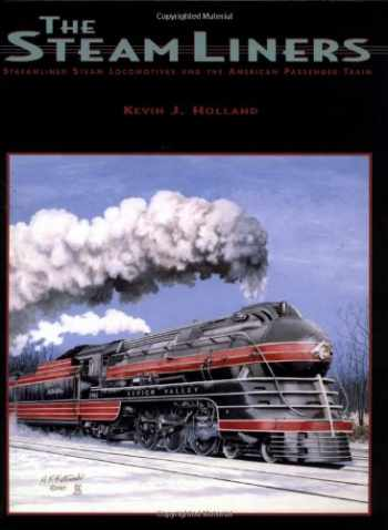 9781883089702-1883089700-The Steamliners: Streamlined Steam Locomotives and the American Passenger Train
