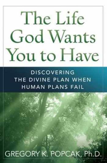 9780824526962-0824526961-The Life God Wants You to Have: Discovering the Divine Plan When Human Plans Fail