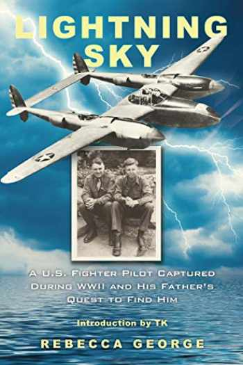 9780806538969-0806538961-Lightning Sky: A U.S. Fighter Pilot Captured during WWII and His Father's Quest to Find Him