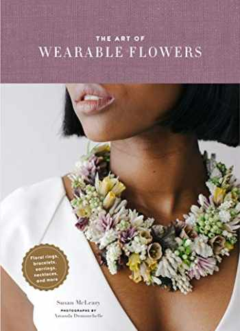 9781452175874-145217587X-The Art of Wearable Flowers: Floral Rings, Bracelets, Earrings, Necklaces, and More (How to Make 40 Fresh Floral Accessories, Flower Jewelry Book)