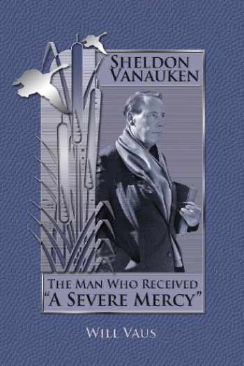 "9781935688037-1935688030-Sheldon Vanauken: The Man Who Received ""A Severe Mercy"""