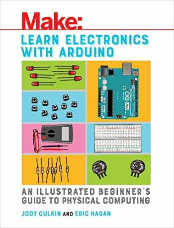 9781680453744-1680453742-Learn Electronics with Arduino: An Illustrated Beginner's Guide to Physical Computing (Make: Technology on Your Time)
