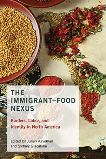 9780262538411-0262538415-The Immigrant-Food Nexus: Borders, Labor, and Identity in North America (Food, Health, and the Environment)