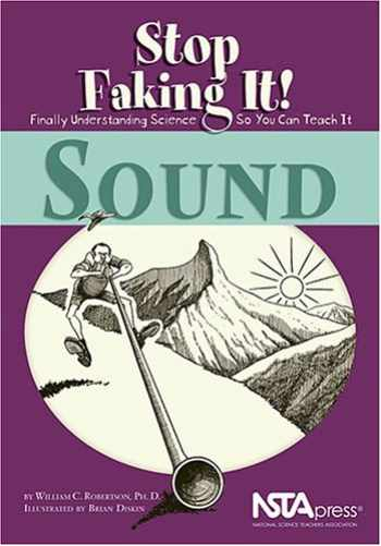 9780873552165-0873552164-Sound: Stop Faking It! Finally Understanding Science So You Can Teach It