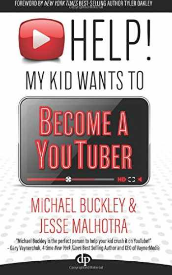 9781683091769-1683091760-HELP! My Kid Wants To Become a YouTuber: Your Child Can Learn Life Skills Such as Resilience, Consistency, Networking, Financial Literacy, and More While Having a TON OF FUN Creating Online Videos