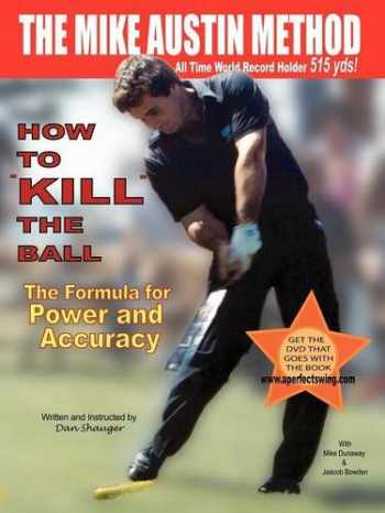 "9780974611419-0974611417-How to ""KILL"" The Ball: The Formula for Power and Accuracy (Daniel R. Shauger)"