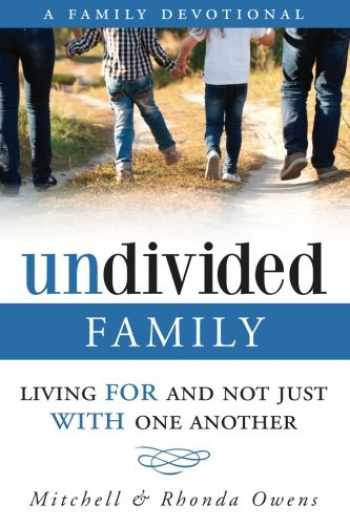 9780692484180-0692484183-Undivided: A Family Devotional: Living FOR And Not Just WITH One Another