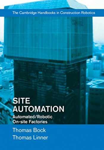 9781107075979-1107075971-Site Automation: Automated/Robotic On-Site Factories (Cambridge Handbooks on Construction Robotics)