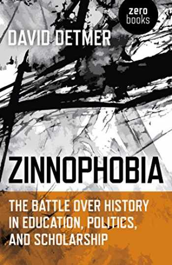 9781785356780-178535678X-Zinnophobia: The Battle Over History in Education, Politics, and Scholarship