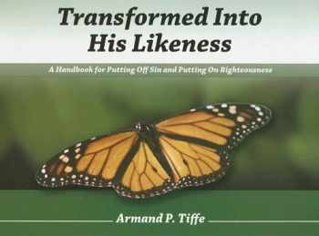 9781885904522-1885904525-Transformed Into His Likeness: A Handbook for Putting Off Sin and Putting on Righteousness