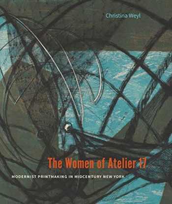 9780300238501-0300238509-The Women of Atelier 17: Modernist Printmaking in Midcentury New York