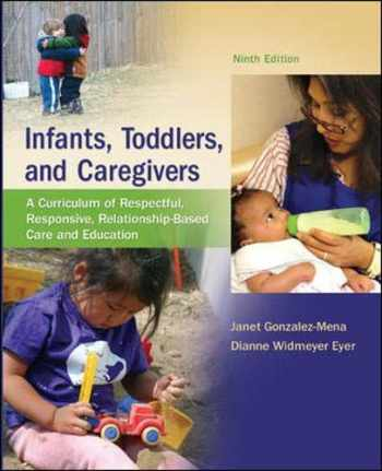 9780078024351-0078024358-Infants, Toddlers, and Caregivers:  A Curriculum of Respectful, Responsive, Relationship-Based Care and Education
