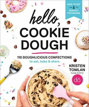 9781538748886-1538748886-Hello, Cookie Dough: 110 Doughlicious Confections to Eat, Bake & Share