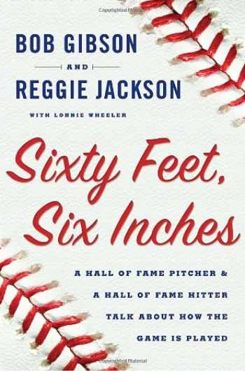 9780385528696-0385528698-Sixty Feet, Six Inches: A Hall of Fame Pitcher & a Hall of Fame Hitter Talk About How the Game Is Played