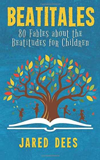 9781733204804-1733204806-Beatitales: 80 Fables about the Beatitudes for Children