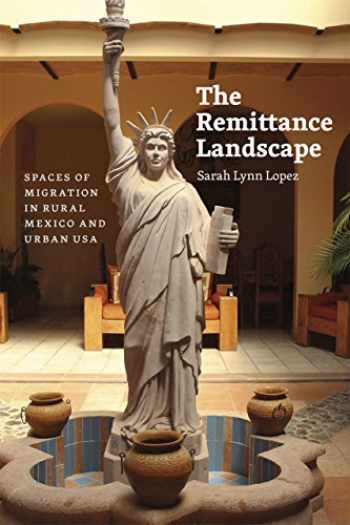 9780226202815-022620281X-The Remittance Landscape: Spaces of Migration in Rural Mexico and Urban USA