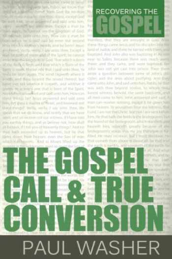 9781601782366-1601782365-The Gospel Call and True Conversion (Recovering the Gospel)