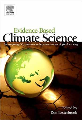 9780123859563-0123859565-Evidence-Based Climate Science: Data Opposing CO2 Emissions as the Primary Source of Global Warming