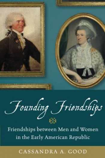 9780190672157-0190672153-Founding Friendships: Friendships between Men and Women in the Early American Republic