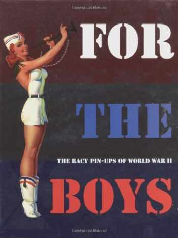 9781888054392-1888054395-For the Boys : The Racy Pin-Ups of World War II