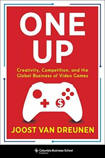 9780231197526-0231197527-One Up: Creativity, Competition, and the Global Business of Video Games