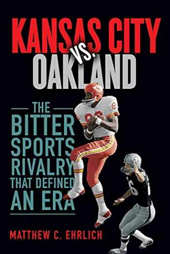 9780252084492-0252084497-Kansas City vs. Oakland: The Bitter Sports Rivalry That Defined an Era (Sport and Society)