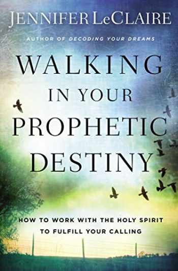 9780785227960-0785227962-Walking in Your Prophetic Destiny: How to Work with The Holy Spirit to Fulfill Your Calling