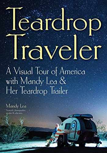 9781682033760-1682033767-Teardrop Traveler: A Visual Tour of America with Mandy Lea & Her Teardrop Trailer