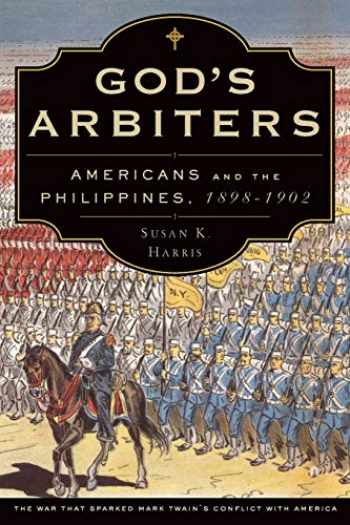 9780199307203-0199307202-God's Arbiters: Americans And The Philippines, 1898 - 1902 (Imagining The Americas)
