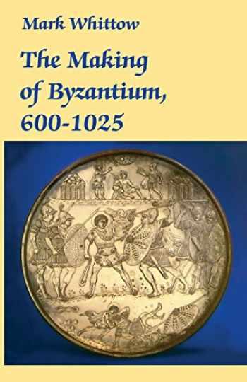 9780520204973-0520204972-The Making of Byzantium, 600-1025