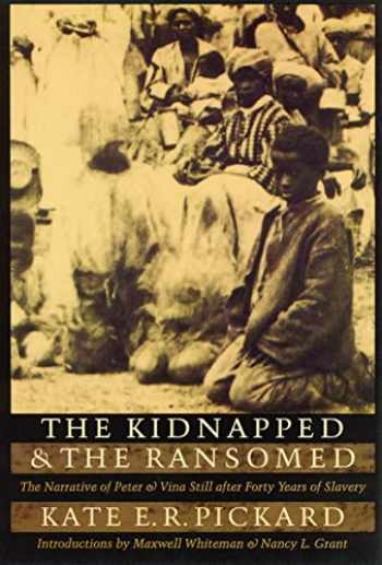 9780803292338-0803292333-The Kidnapped and the Ransomed: The Narrative of Peter and Vina Still after Forty Years of Slavery