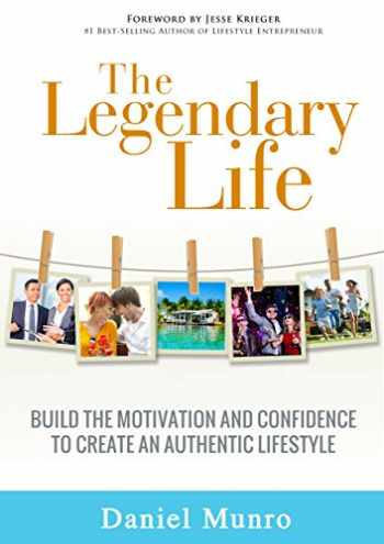 9780996340229-099634022X-The Legendary Life: Build the Motivation and Confidence to Create an Authentic Lifestyle
