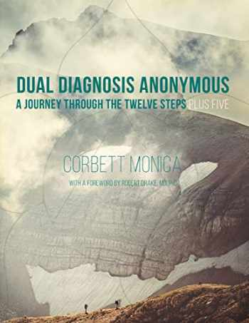 9781629011806-1629011800-Dual Diagnosis Anonymous: A Journey Through the Twelve Steps Plus Five