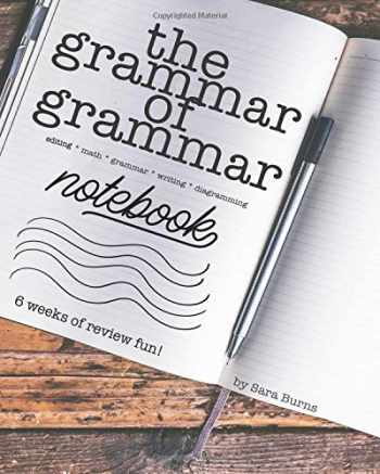 9781986609517-1986609510-The Grammar of Grammar Activity Notebook: Six weeks of writing, diagramming, games, and editing activity fun for the 4th-6th Grader