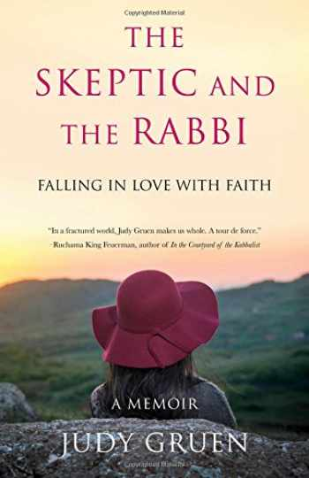 9781631523021-1631523023-The Skeptic and the Rabbi: Falling in Love with Faith