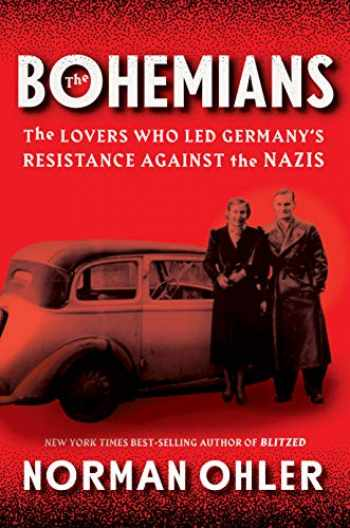 9781328566300-1328566307-The Bohemians: The Lovers Who Led Germany's Resistance Against the Nazis