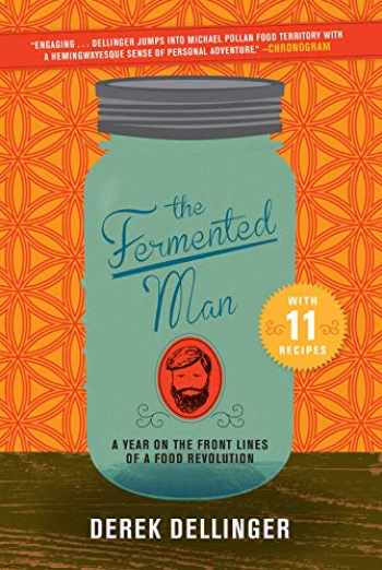 9781468314854-1468314858-The Fermented Man: A Year on the Front Lines of a Food Revolution