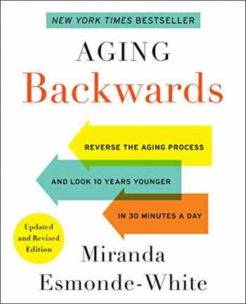 9780062313348-0062313347-Aging Backwards: Updated and Revised Edition: Reverse the Aging Process and Look 10 Years Younger in 30 Minutes a Day