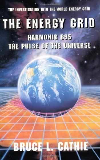 9780932813442-0932813445-The Energy Grid: Harmonic 695: The Pulse of the Universe [The Investigation into the World Energy Grid]